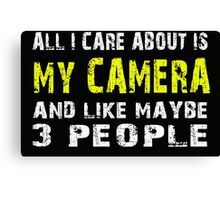 All I Care about is MY CAMERA and like maybe 3 people - T-shirts & Hoodies Canvas Print