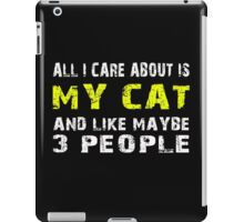 All I Care about is MY CAT and like maybe 3 people - T-shirts & Hoodies iPad Case/Skin