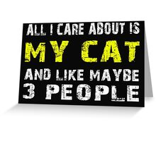 All I Care about is MY CAT and like maybe 3 people - T-shirts & Hoodies Greeting Card