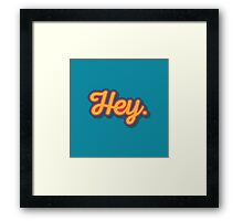 Hey. Framed Print