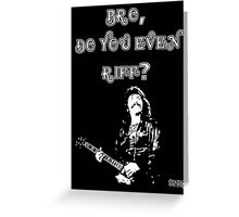 Bro, do you even riff Greeting Card