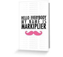MY NAME IS MARKIPLIER Greeting Card