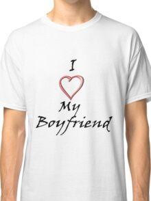 I Love My Boyfriend! Classic T-Shirt