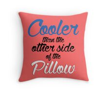 Cooler Than The Other Side Of The Pillow Throw Pillow