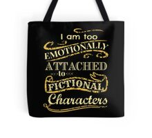 I am too emotionally attached to fictional characters Tote Bag