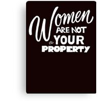 Women are NOT your Property by Tai's Tees Canvas Print