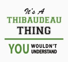 It's a THIBAUDEAU thing, you wouldn't understand !! by itsmine