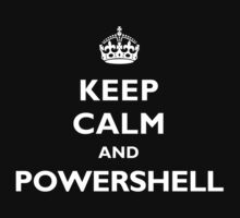 Keep Calm And PowerShell - White Text by myclubtees