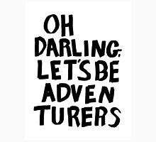 oh darling, let's be adventurers Unisex T-Shirt