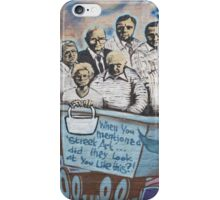 When you mentioned street art.... did they look at you like this? iPhone Case/Skin
