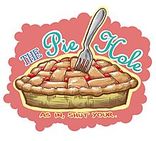 Shut your Pie Hole Photographic Print