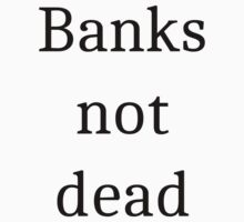 Banks not dead by gonzozilch
