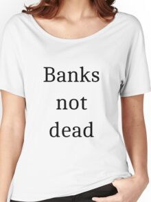 Banks not dead Women's Relaxed Fit T-Shirt