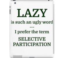 LAZY is such an ugly word --- I prefer the term  iPad Case/Skin