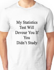 My Statistics Test Will Devour You If You Didn't Study  Unisex T-Shirt