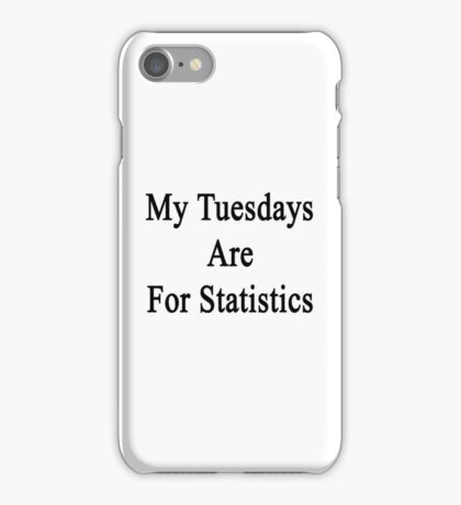 My Tuesdays Are For Statistics  iPhone Case/Skin
