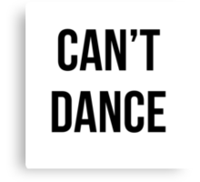 Can't dance Canvas Print