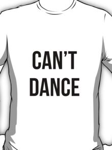 Can't dance T-Shirt