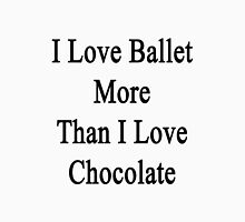 I Love Ballet More Than I Love Chocolate  Unisex T-Shirt