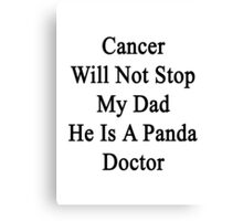 Cancer Will Not Stop My Dad He Is A Panda Doctor  Canvas Print