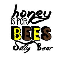 Honey Is For Bees Silly Bear by xardx