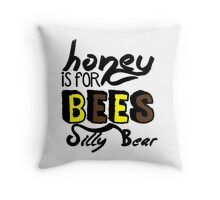 Honey Is For Bees Silly Bear Throw Pillow