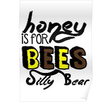 Honey Is For Bees Silly Bear Poster