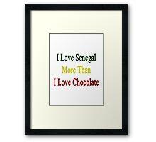 I Love Senegal More Than I Love Chocolate  Framed Print