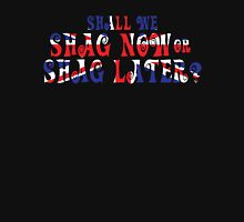 Shall We Shag Now or Shag Later? Unisex T-Shirt