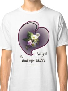 wildflower, Best Mum EVER! heart Classic T-Shirt