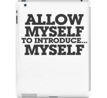 Allow myself to introduce... myself iPad Case/Skin