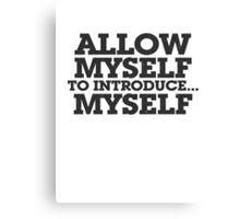 Allow myself to introduce... myself Canvas Print