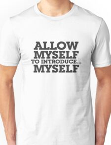 Allow myself to introduce... myself Unisex T-Shirt