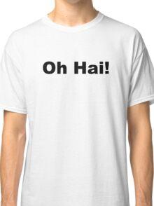 Oh Hai! Classic T-Shirt