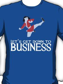 Let's Get Down To Business (white text) T-Shirt