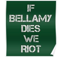 If Bellamy Dies We Riot Poster