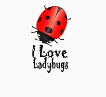 I Love Ladybugs Unisex T-Shirt