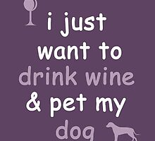 Drink Wine and Pet My Dog by envato