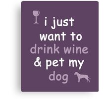 Drink Wine and Pet My Dog Canvas Print