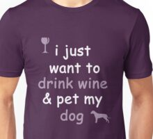 Drink Wine and Pet My Dog Unisex T-Shirt