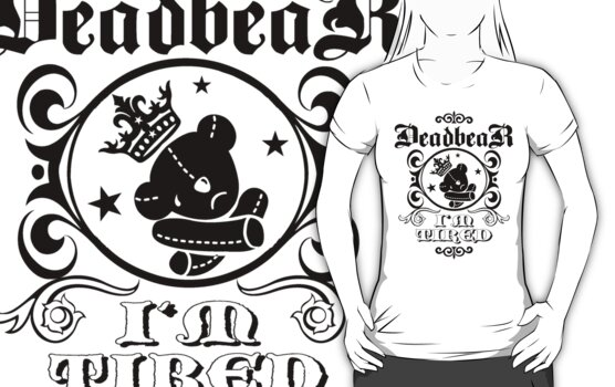 "DeadbeaR ""I'm tired"" T-Shirt by Vivian Lau"