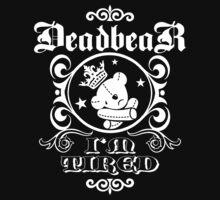 DeadbeaR T-Shirt - 'I'm tired/white'