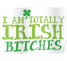 I am totally IRISH Bitches Poster