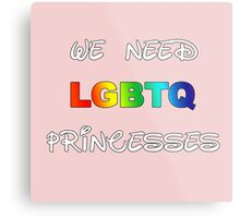 We need LGBTQ princesses Metal Print