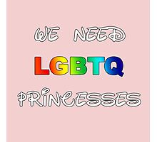 We need LGBTQ princesses Photographic Print