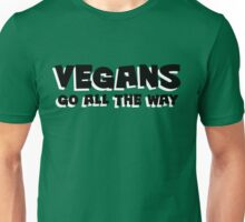 Vegans go ALL the way Unisex T-Shirt