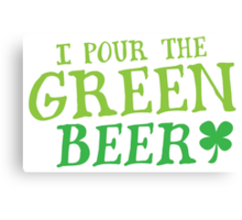 I pour the GREEN BEER! cute St Patricks day Design Canvas Print