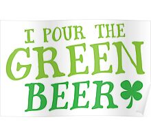 I pour the GREEN BEER! cute St Patricks day Design Poster