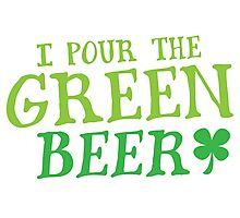 I pour the GREEN BEER! cute St Patricks day Design Photographic Print