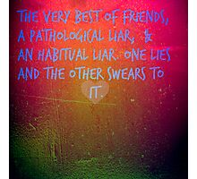 Best friend Liars Photographic Print